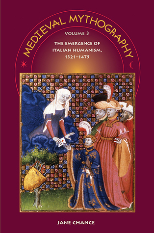 Medieval Mythography, Volume 3: The Emergence of Italian Humanism, 1321-1475