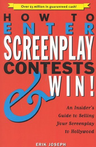How to Enter Screenplay Contests...and Win!: An Insiders Guide to Selling Your Screenplay to Hollywood