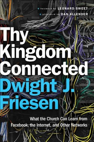 Thy Kingdom Connected (ēmersion: Emergent Village resources for communities of faith): What the Church Can Learn from Facebook, the Internet, and Other Networks