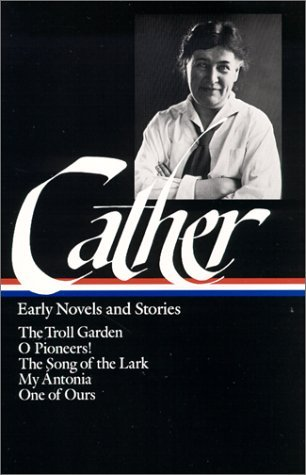 Early Novels and Stories: The Troll Garden / O Pioneers! / The Song of the Lark / My Ántonia / One of Ours