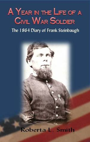 A Year in the Life of a Civil War Soldier: the 1864 Diary of Frank Steinbaugh