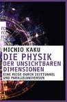 Die Physik der unsichtbaren Dimensionen by Michio Kaku