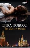 Tres días en Moscú by Erika Fiorucci