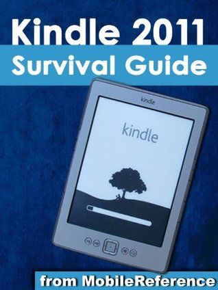 Kindle 2011 Survival Guide From MobileReference: Using Hidden Features, Downloading FREE eBooks, Sending eMail, and Surfing the Web
