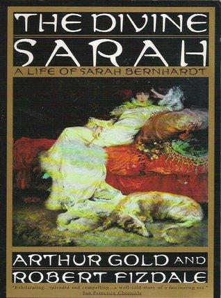 The Divine Sarah: A Life of Sarah Bernhardt