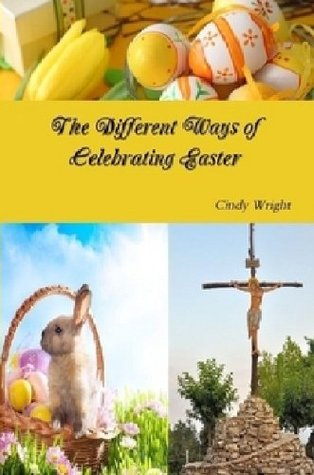 The Different Ways of Celebrating Easter (Holiday Celebrations Book 2)