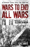Wars to End All Wars by N.E. White