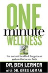 One Minute Wellness: The Natural Health & Happiness System That Never Fails