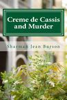Creme de Cassis and Murder: A Mint Julep Mystery