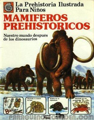 Mamíferos prehistóricos (La Prehistoria Ilustrada para Niños, #2)
