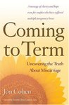 Coming to Term: Uncovering the Truth About Miscarriage