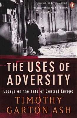 The Uses Of Adversity Essays On The Fate Of Central Europe By  The Uses Of Adversity Essays On The Fate Of Central Europe By Timothy  Garton Ash Example Essay English also Essay Writing Scholarships For High School Students Health And Fitness Essay