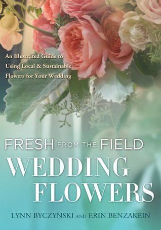 Fresh From The Field Wedding Flowers An Illustrated Guide To Using
