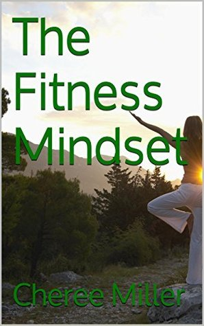 The Fitness Mindset (Total Fitness: Get Fit, Stay Fit for Life! Book 1)