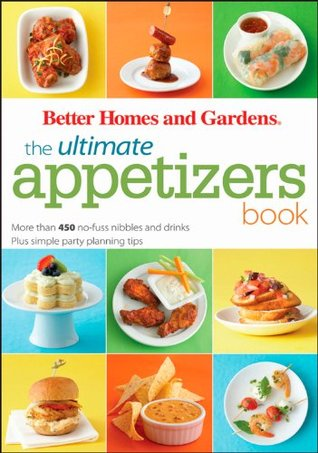 The Ultimate Appetizers Book: More than 450 No-Fuss Nibbles and Drinks, Plus Simple Party PlanningTips