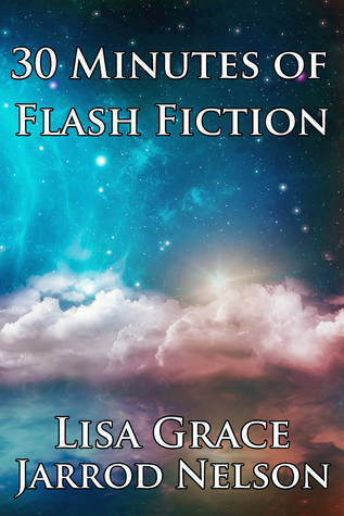 30 Minutes of Flash Fiction by Lisa Grace & Jarrod Nelson por Jarrod Nelson PDF MOBI