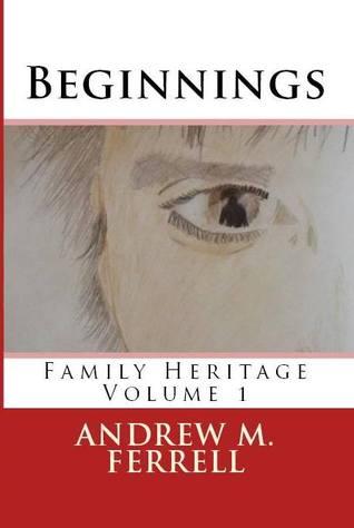 Beginnings: Family Heritage Volume 1