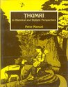 Ṭhumrī in Historical and Stylistic Perspectives by Peter Manuel