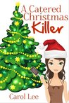 A Catered Christmas Killer by Carol Lee
