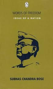 Words of Freedom: Ideas of a Nation: Subhash Chandra Bose