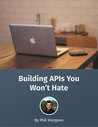 Build APIs You Won't Hate by Phil Sturgeon