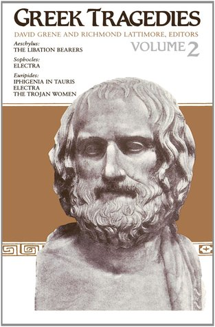 Greek Tragedies, Vol. 2: Aeschylus: The Libation Bearers; Sophocles: Electra; Euripides: Iphigenia in Tauris, Electra, The Trojan Women