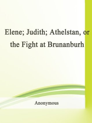 Elene; Judith; Athelstan, or the Fight at Brunanburh