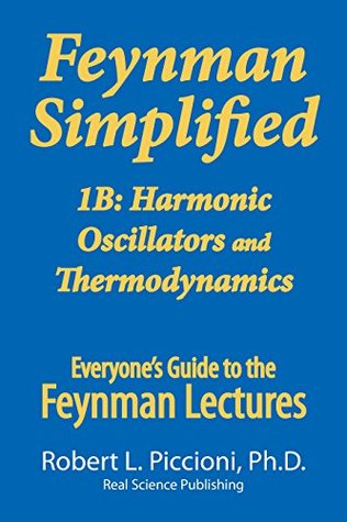 Feynman Lectures Simplified 1B: Harmonic Oscillators, & Thermodynamics (Everyone's Guide to the Feynman Lectures on Physics Book Book 2)