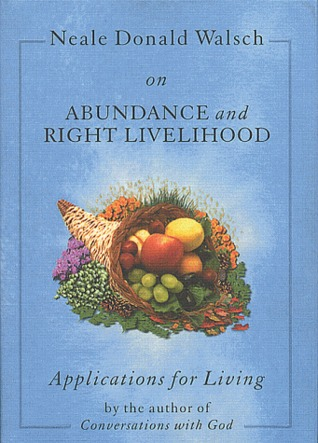 Neale Donald Walsch on Abundance and Right Livelihood: Applications for Living series