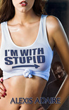 I'm With Stupid by Alexis Adaire