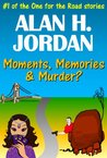 Moments, Memories & Murder? (JigsUp - One for the Road Book 1)