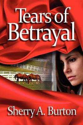 Tears of Betrayal by Sherry A. Burton