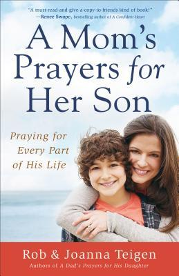 A Moms Prayers for Her Son: Praying for Every Part of His Life - Rob Teigen
