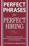 Perfect Phrases for Perfect Hiring: Hundreds of Ready-to-Use Phrases for Interviewing and Hiring the Best Employees Every Time: Hundreds of Ready-to-use ... Best Employees Every Time (Perfect Phrases)