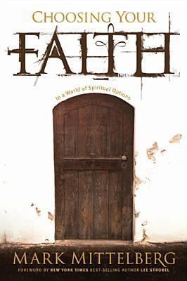 Choosing Your Faith by Mark Mittelberg