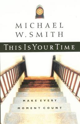 This Is Your Time: Make Every Moment Count