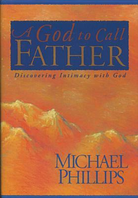 A God to Call Father: Discovering Intimacy with God