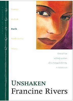 Unshaken: Ruth (Lineage of Grace, #3)