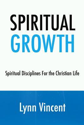 Spiritual Growth: Spiritual Disciplines for the Christian Life