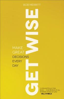Get Wise: Make Great Decisions Every Day