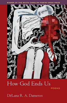 Ebook How God Ends Us: Poems by DeLana R.A. Dameron read!