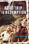 Road Trip to Redemption: A Disconnected Family, a Cross-Country Adventure, and an Amazing Journey of Healing and Grace