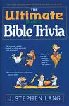 The Ultimate Book of Bible Trivia: Over 4,300 Questions & Answers about the Bible