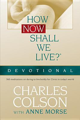 How Now Shall We Live? Devotional: 365 Meditations on Being a Countercultural Christian