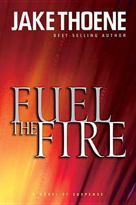 Fuel the Fire by Jake Thoene