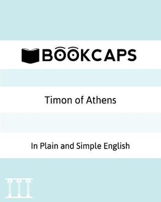 Timon of Athens in Plain and Simple English: A Modern Translation and the Original Version