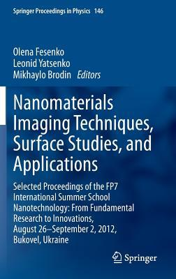 Nanomaterials Imaging Techniques, Surface Studies, and Applications: Selected Proceedings of the Fp7 International Summer School Nanotechnology: From Fundamental Research to Innovations, August 26-September 2, 2012, Bukovel, Ukraine