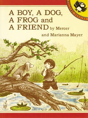 A Boy, a Dog, a Frog, and a Friend by Mercer Mayer