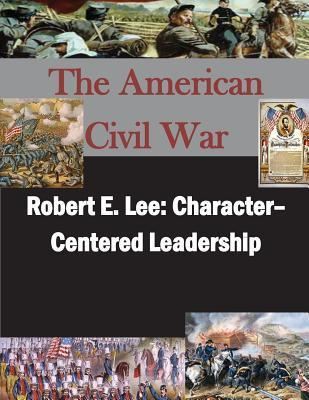 Robert E. Lee: Character- Centered Leadership