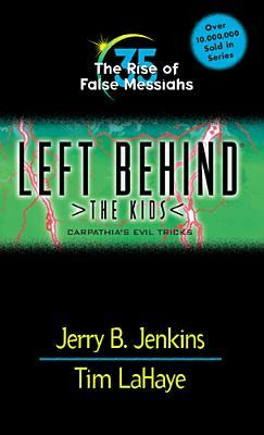 The Rise of False Messiahs: Carpathia's Evil Tricks (Left Behind: The Kids, #35)
